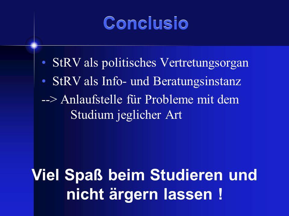 Conclusio StRV als politisches Vertretungsorgan StRV als Info- und Beratungsinstanz --> Anlaufstelle für Probleme mit dem Studium jeglicher Art Viel Spaß beim Studieren und nicht ärgern lassen !