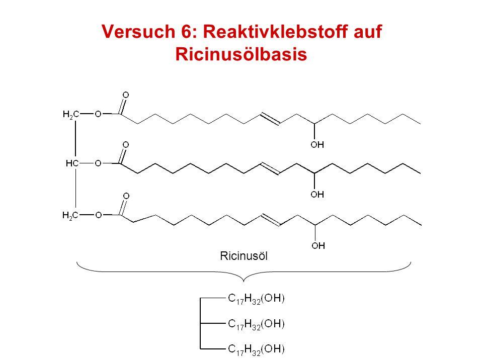 Versuch 6: Reaktivklebstoff auf Ricinusölbasis Ricinusöl