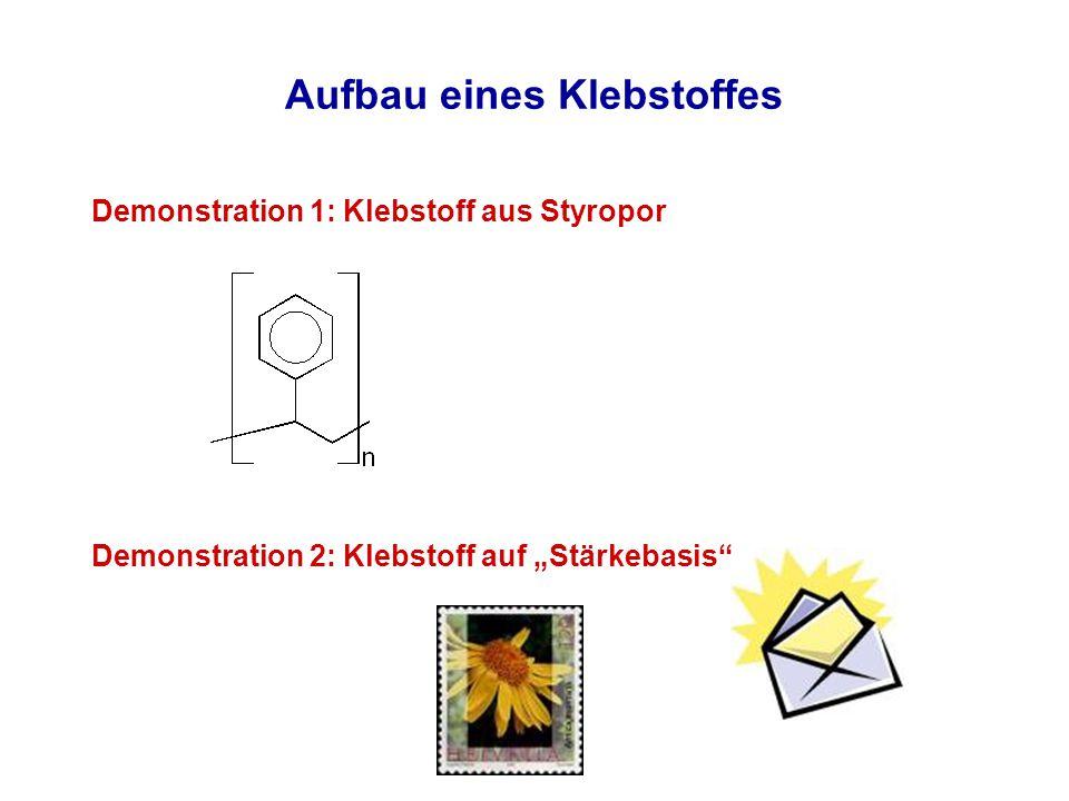 """Aufbau eines Klebstoffes Demonstration 1: Klebstoff aus Styropor Demonstration 2: Klebstoff auf """"Stärkebasis"""