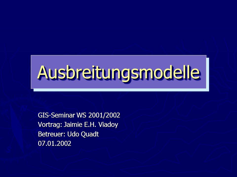 AusbreitungsmodelleAusbreitungsmodelle GIS-Seminar WS 2001/2002 Vortrag: Jaimie E.H.