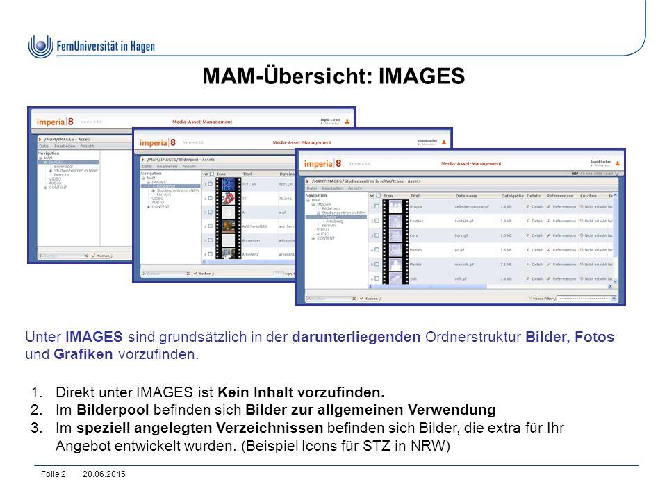 20.06.2015Folie 2 MAM-Übersicht: IMAGES 1.Direkt unter IMAGES ist Kein Inhalt vorzufinden. 2.Im Bilderpool befinden sich Bilder zur allgemeinen Verwen