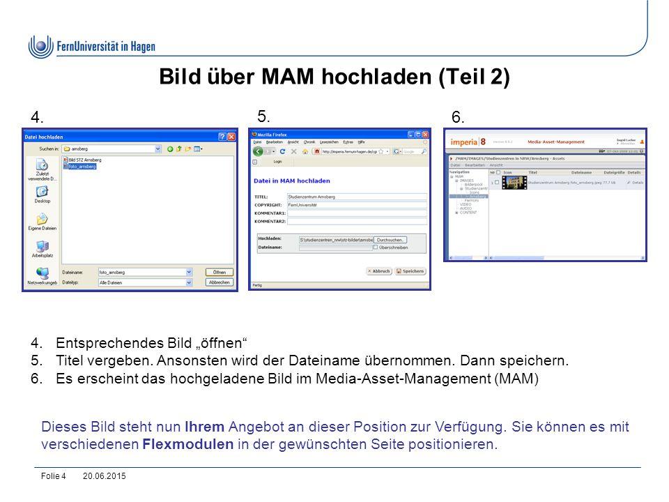 """20.06.2015Folie 4 Bild über MAM hochladen (Teil 2) 4.Entsprechendes Bild """"öffnen"""" 5.Titel vergeben. Ansonsten wird der Dateiname übernommen. Dann spei"""