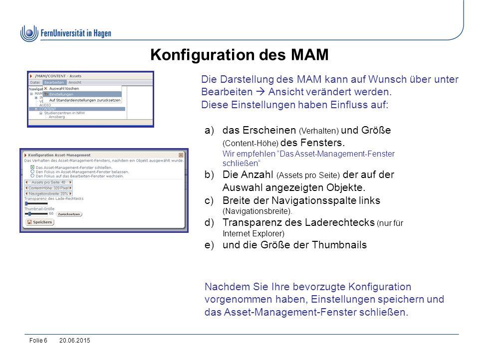 20.06.2015Folie 6 Konfiguration des MAM Nachdem Sie Ihre bevorzugte Konfiguration vorgenommen haben, Einstellungen speichern und das Asset-Management-
