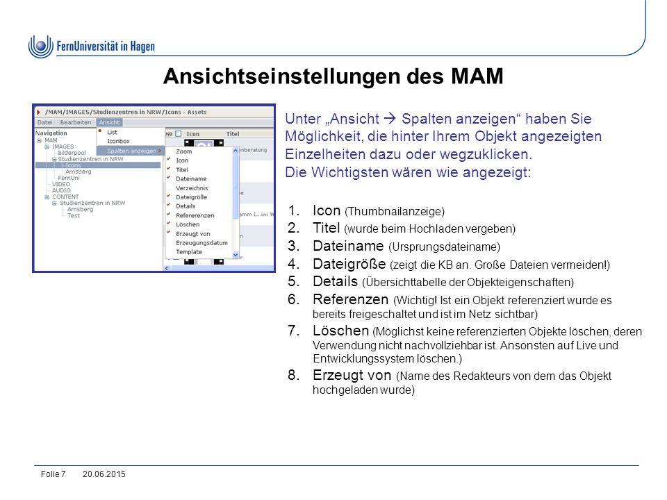 20.06.2015Folie 8 Neuerungen MAM Media Datenbank heißt jetzt MAM (Media-Asset-Management)Media Datenbank Alle importierten Objekte (Bilder, Dokumente, Audio, Video) werden übersichtlich im linken Navigations-Bereich aufgelistetAlle Hochladen erfolgt über Datei (Mehrfachupload möglich!)Hochladen Konfiguration des MAM möglichKonfiguration
