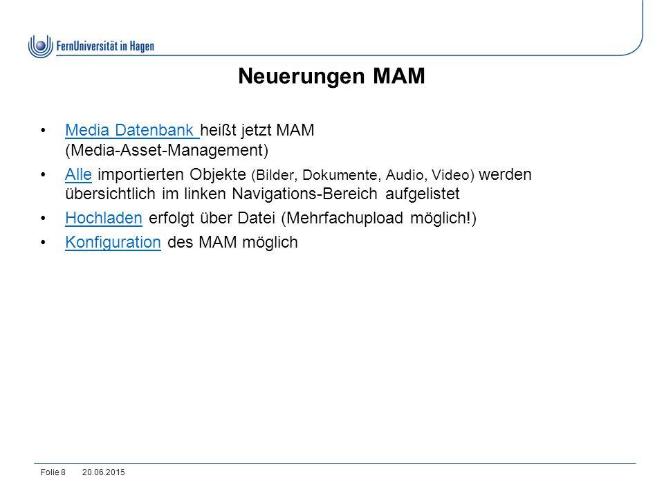 20.06.2015Folie 8 Neuerungen MAM Media Datenbank heißt jetzt MAM (Media-Asset-Management)Media Datenbank Alle importierten Objekte (Bilder, Dokumente,