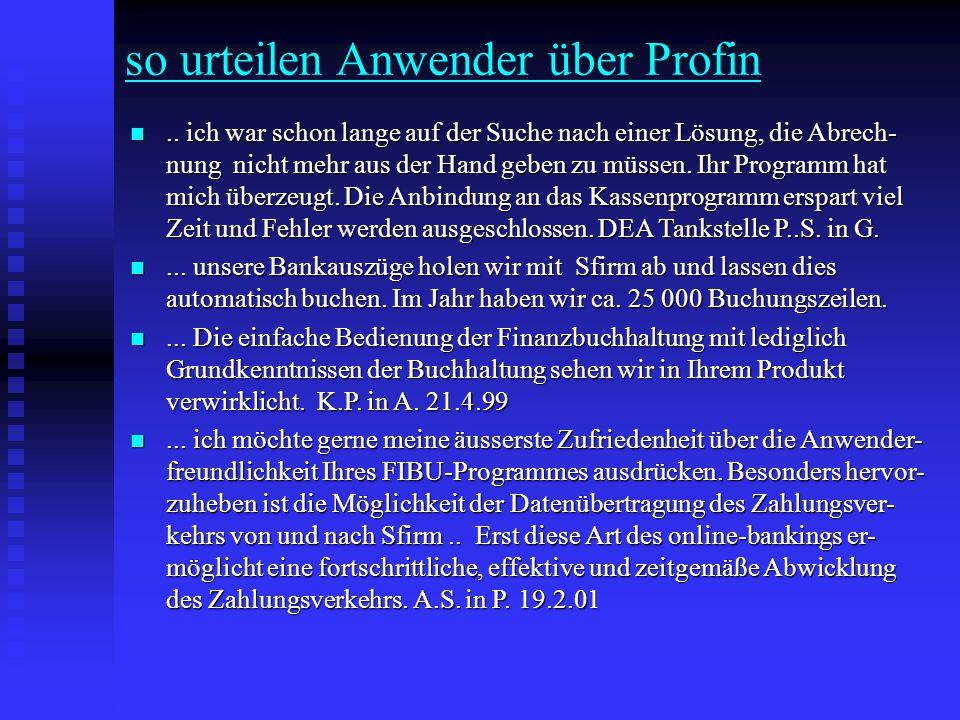 profin ist sein Geld wert Einmalige Lizenzgebühr Junior408.- EUR Primus997.- EUR Nexus 1.430.- EUR hotline, Programmpflege, updates 23.- EUR / mtl.