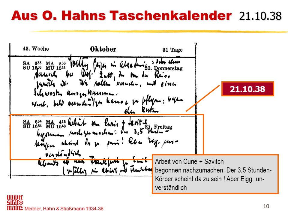 Meitner, Hahn & Straßmann 1934-38 10 Aus O. Hahns Taschenkalender 21.10.38 Aus O. Hahns Taschenkalender 21.10.38 21.10.38 Arbeit von Curie + Savitch b
