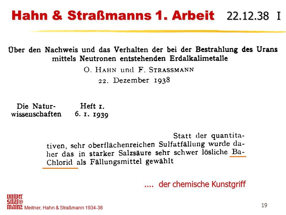 Meitner, Hahn & Straßmann 1934-38 19 Hahn & Straßmanns 1. Arbeit 22.12.38 I Hahn & Straßmanns 1. Arbeit 22.12.38 I.... der chemische Kunstgriff