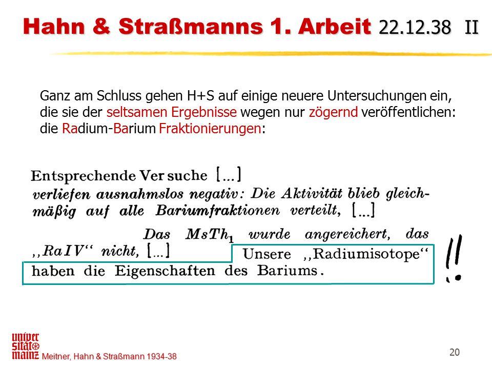 Meitner, Hahn & Straßmann 1934-38 20 Hahn & Straßmanns 1. Arbeit 22.12.38 II Hahn & Straßmanns 1. Arbeit 22.12.38 II Ganz am Schluss gehen H+S auf ein