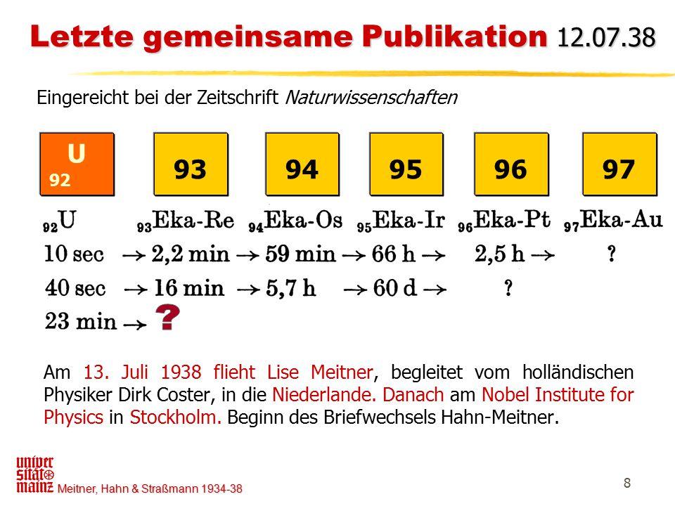 Meitner, Hahn & Straßmann 1934-38 8 Letzte gemeinsame Publikation 12.07.38 Am 13. Juli 1938 flieht Lise Meitner, begleitet vom holländischen Physiker