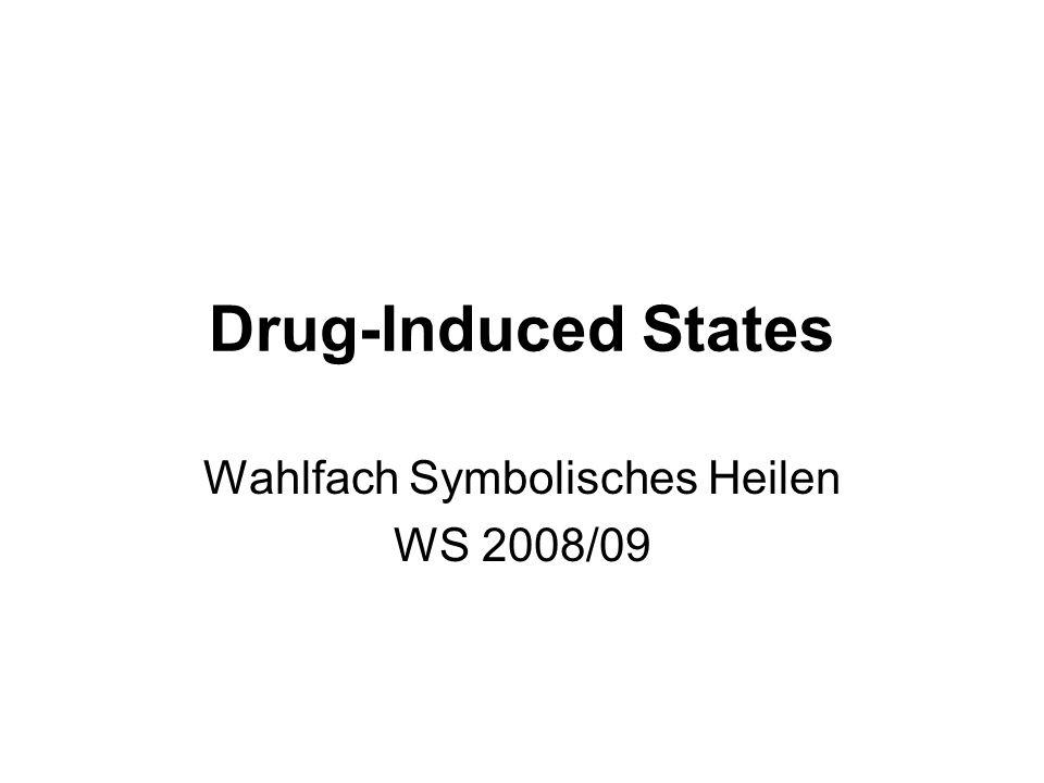 Drug-Induced States Wahlfach Symbolisches Heilen WS 2008/09