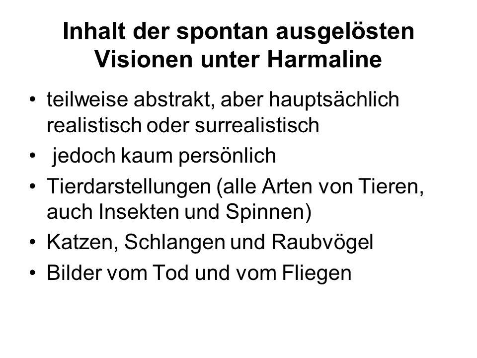 Inhalt der spontan ausgelösten Visionen unter Harmaline teilweise abstrakt, aber hauptsächlich realistisch oder surrealistisch jedoch kaum persönlich