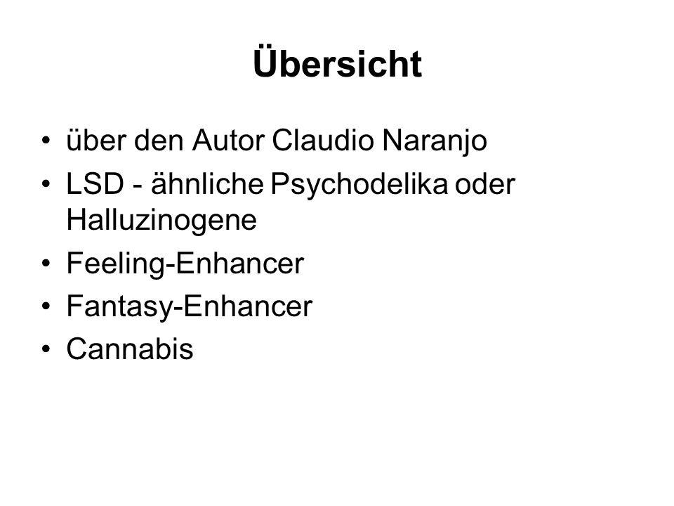Übersicht über den Autor Claudio Naranjo LSD - ähnliche Psychodelika oder Halluzinogene Feeling-Enhancer Fantasy-Enhancer Cannabis