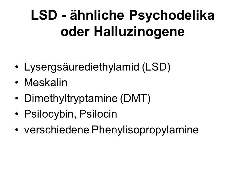 LSD - ähnliche Psychodelika oder Halluzinogene Lysergsäurediethylamid (LSD) Meskalin Dimethyltryptamine (DMT) Psilocybin, Psilocin verschiedene Phenylisopropylamine