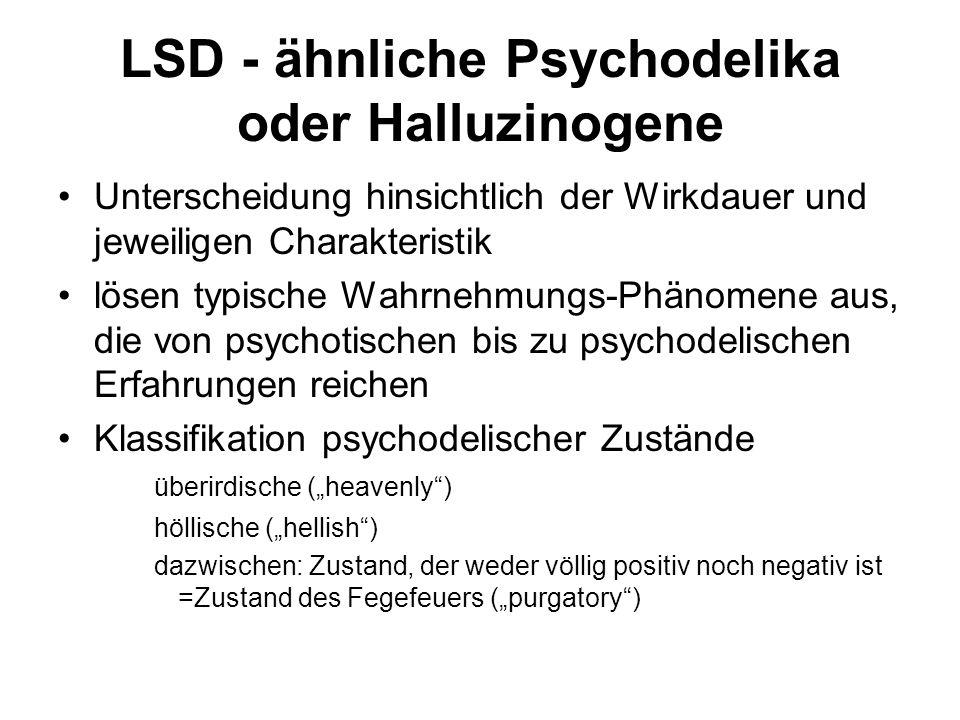 """LSD - ähnliche Psychodelika oder Halluzinogene Unterscheidung hinsichtlich der Wirkdauer und jeweiligen Charakteristik lösen typische Wahrnehmungs-Phänomene aus, die von psychotischen bis zu psychodelischen Erfahrungen reichen Klassifikation psychodelischer Zustände überirdische (""""heavenly ) höllische (""""hellish ) dazwischen: Zustand, der weder völlig positiv noch negativ ist =Zustand des Fegefeuers (""""purgatory )"""