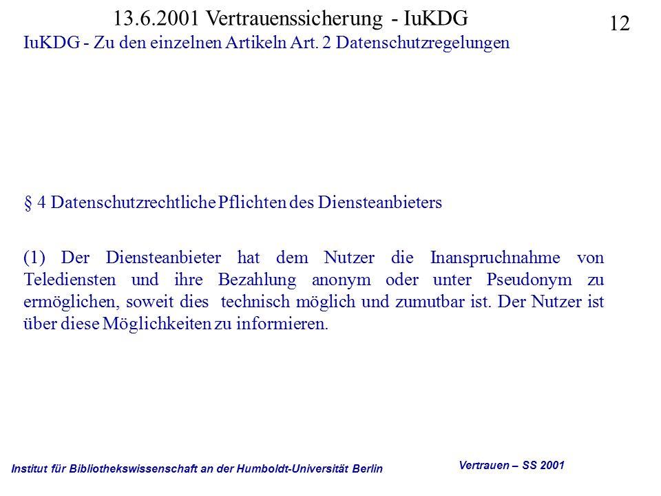 Institut für Bibliothekswissenschaft an der Humboldt-Universität Berlin 12 Vertrauen – SS 2001 13.6.2001 Vertrauenssicherung - IuKDG IuKDG - Zu den einzelnen Artikeln Art.