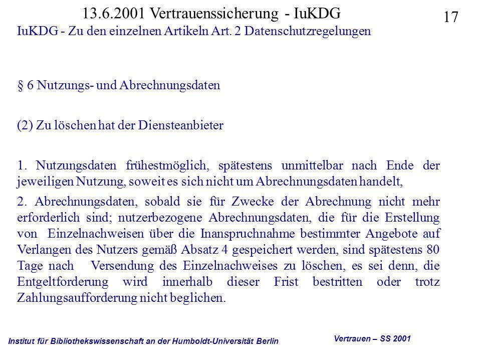Institut für Bibliothekswissenschaft an der Humboldt-Universität Berlin 17 Vertrauen – SS 2001 13.6.2001 Vertrauenssicherung - IuKDG IuKDG - Zu den einzelnen Artikeln Art.