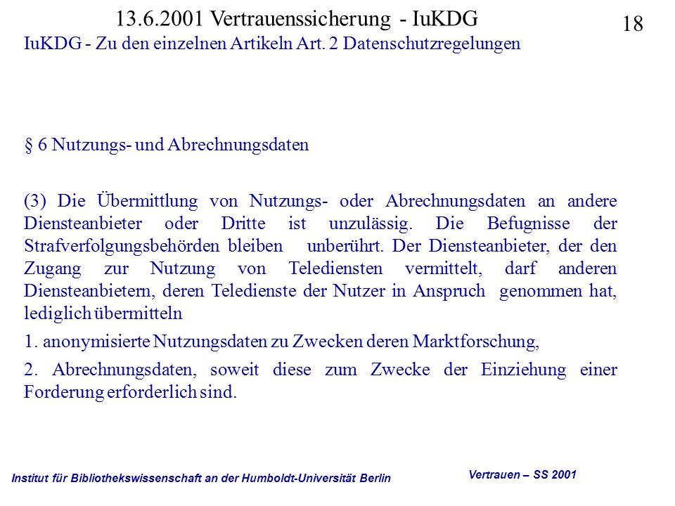 Institut für Bibliothekswissenschaft an der Humboldt-Universität Berlin 18 Vertrauen – SS 2001 13.6.2001 Vertrauenssicherung - IuKDG IuKDG - Zu den einzelnen Artikeln Art.