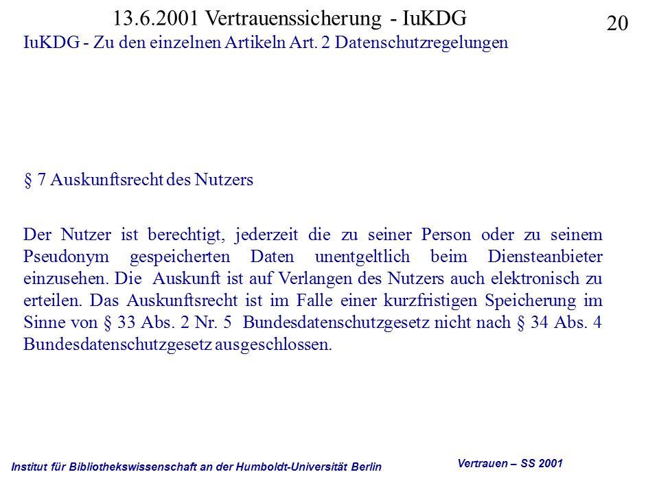 Institut für Bibliothekswissenschaft an der Humboldt-Universität Berlin 20 Vertrauen – SS 2001 13.6.2001 Vertrauenssicherung - IuKDG IuKDG - Zu den einzelnen Artikeln Art.