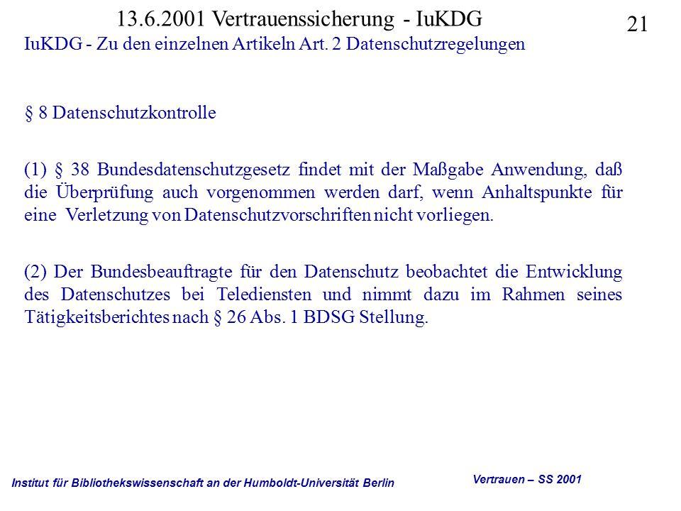 Institut für Bibliothekswissenschaft an der Humboldt-Universität Berlin 21 Vertrauen – SS 2001 13.6.2001 Vertrauenssicherung - IuKDG IuKDG - Zu den einzelnen Artikeln Art.