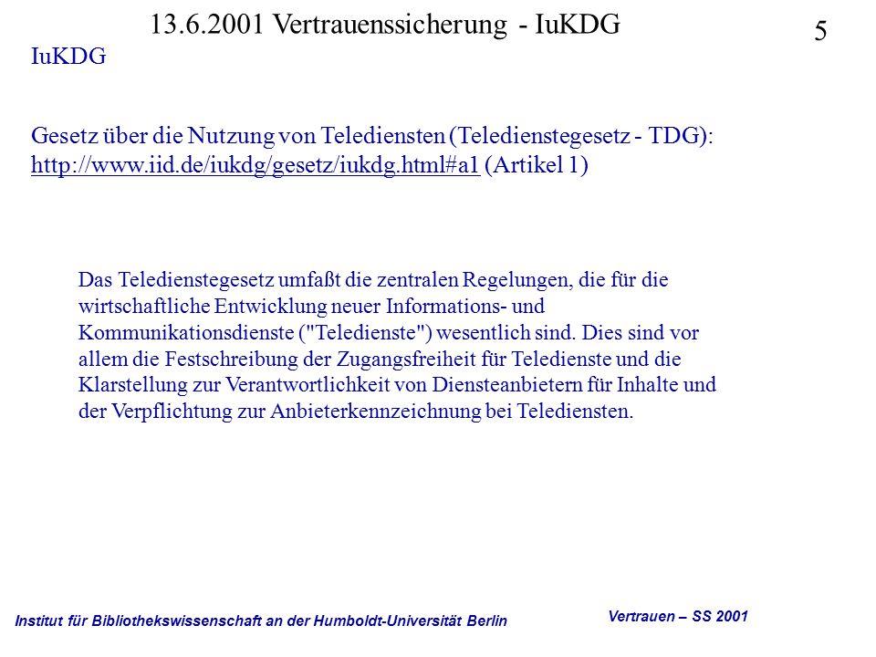 Institut für Bibliothekswissenschaft an der Humboldt-Universität Berlin 16 Vertrauen – SS 2001 13.6.2001 Vertrauenssicherung - IuKDG IuKDG - Zu den einzelnen Artikeln Art.