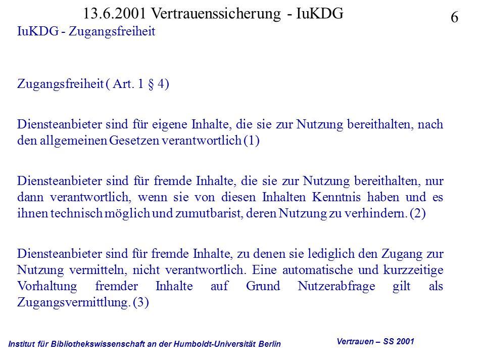 Institut für Bibliothekswissenschaft an der Humboldt-Universität Berlin 6 Vertrauen – SS 2001 13.6.2001 Vertrauenssicherung - IuKDG IuKDG - Zugangsfreiheit Zugangsfreiheit ( Art.