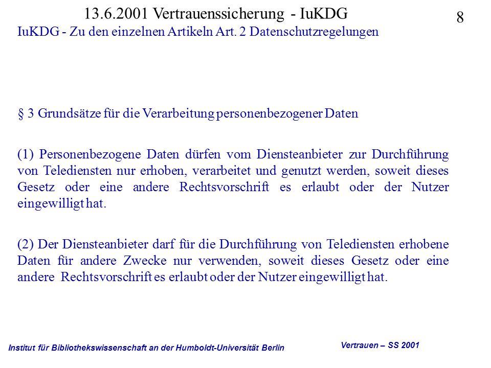 Institut für Bibliothekswissenschaft an der Humboldt-Universität Berlin 9 Vertrauen – SS 2001 13.6.2001 Vertrauenssicherung - IuKDG IuKDG - Zu den einzelnen Artikeln Art.