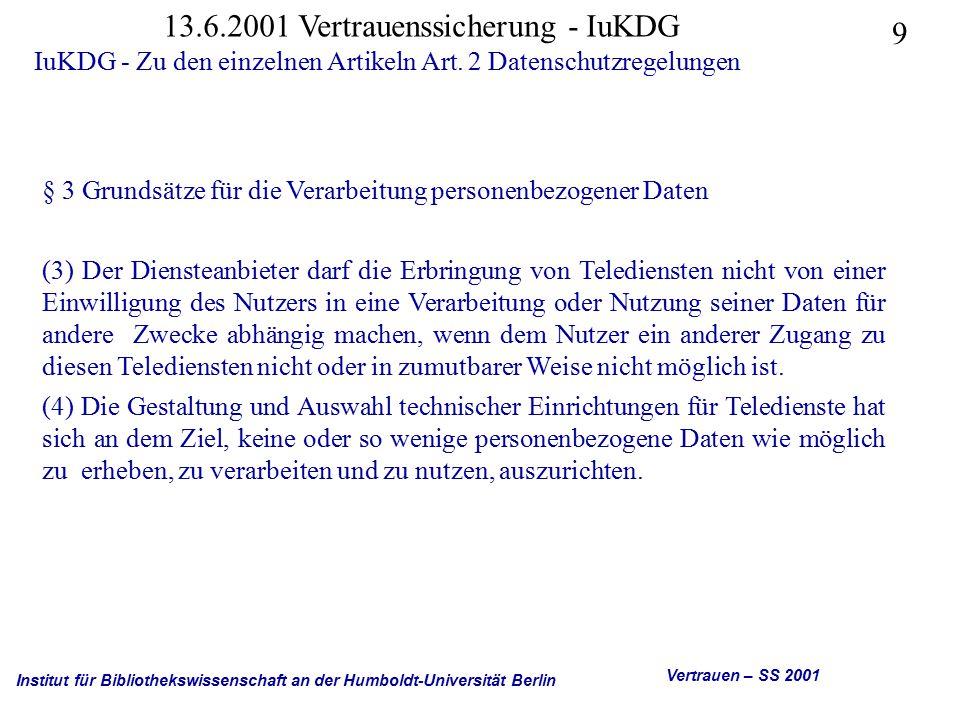 Institut für Bibliothekswissenschaft an der Humboldt-Universität Berlin 10 Vertrauen – SS 2001 13.6.2001 Vertrauenssicherung - IuKDG IuKDG - Zu den einzelnen Artikeln Art.