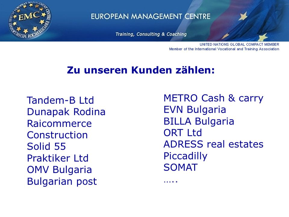 Zu unseren Kunden zählen: Tandem-В Ltd Dunapak Rodina Raicommerce Construction Solid 55 Praktiker Ltd OMV Bulgaria Bulgarian post METRO Cash & carry EVN Bulgaria BILLA Bulgaria ORT Ltd ADRESS real estates Piccadilly SOMAT …..