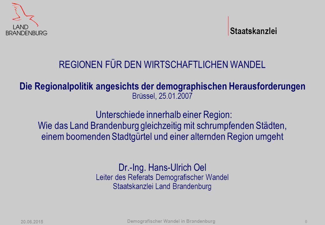 Demografischer Wandel in Brandenburg 20.06.2015 0 REGIONEN FÜR DEN WIRTSCHAFTLICHEN WANDEL Die Regionalpolitik angesichts der demographischen Herausfo
