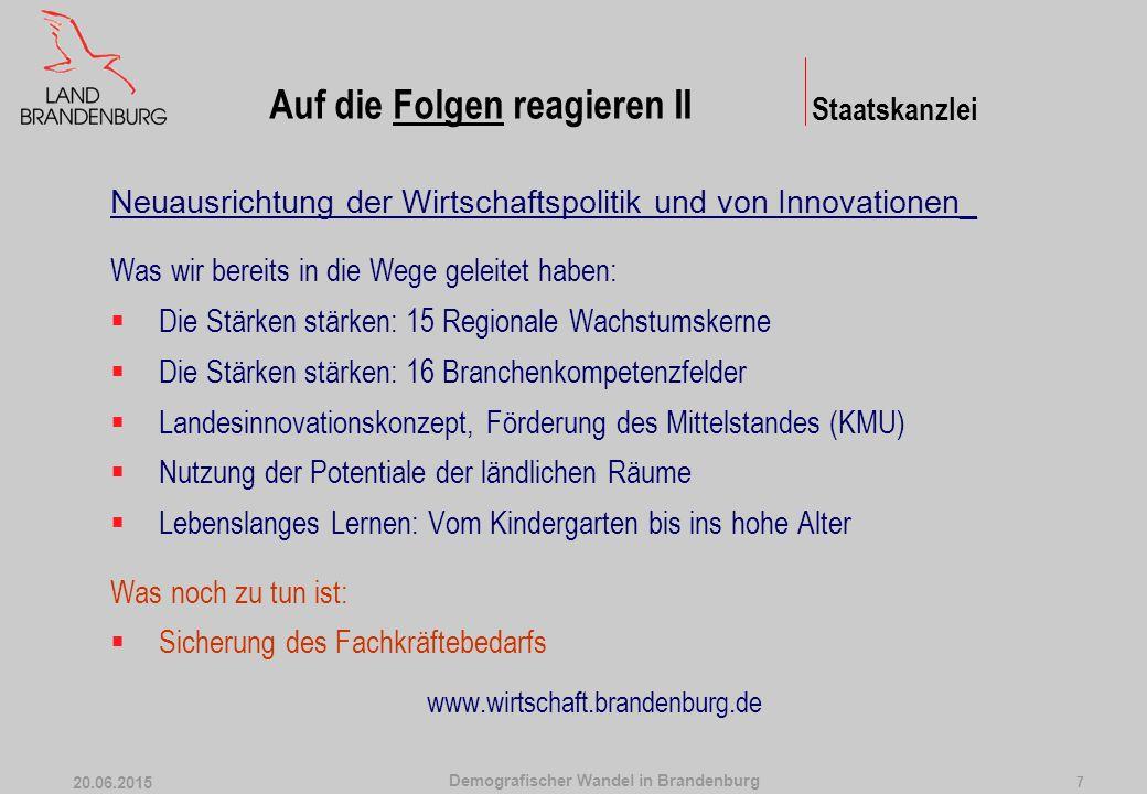 Demografischer Wandel in Brandenburg 20.06.2015 8 Welche Erfolgsfaktoren lassen sich bei dem in Brandenburg eingeschlagenen Weg zur Gestaltung des Wandels und seiner Folgen identifizieren.