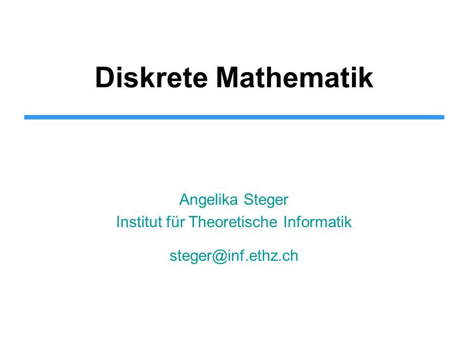 Diskrete Mathematik Angelika Steger Institut für Theoretische Informatik steger@inf.ethz.ch TexPoint fonts used in EMF.