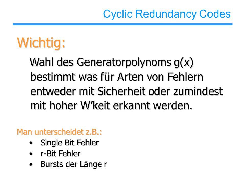 Cyclic Redundancy Codes Wichtig: Wahl des Generatorpolynoms g(x) Wahl des Generatorpolynoms g(x) bestimmt was für Arten von Fehlern bestimmt was für Arten von Fehlern entweder mit Sicherheit oder zumindest entweder mit Sicherheit oder zumindest mit hoher W'keit erkannt werden.