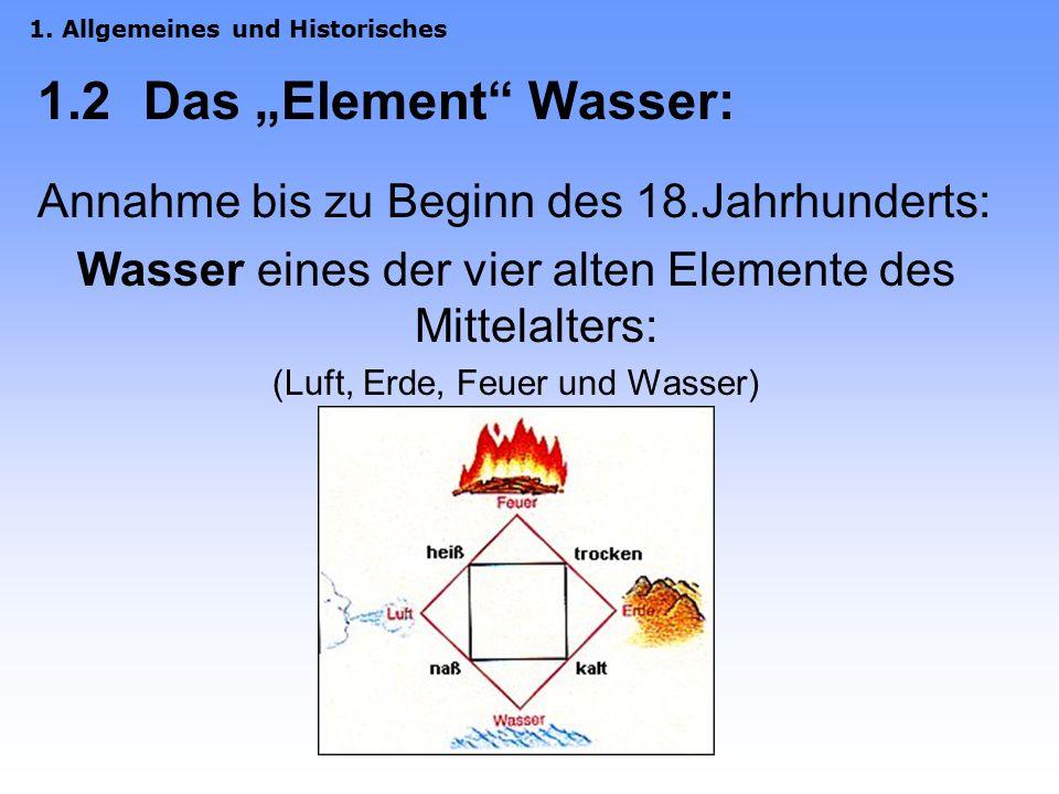 """1.2 Das """"Element Wasser: Annahme bis zu Beginn des 18.Jahrhunderts: Wasser eines der vier alten Elemente des Mittelalters: (Luft, Erde, Feuer und Wasser) 1."""