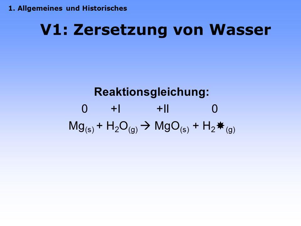 V1: Zersetzung von Wasser Reaktionsgleichung: 0 +I +II 0 Mg (s) + H 2 O (g)  MgO (s) + H 2  (g) 1.