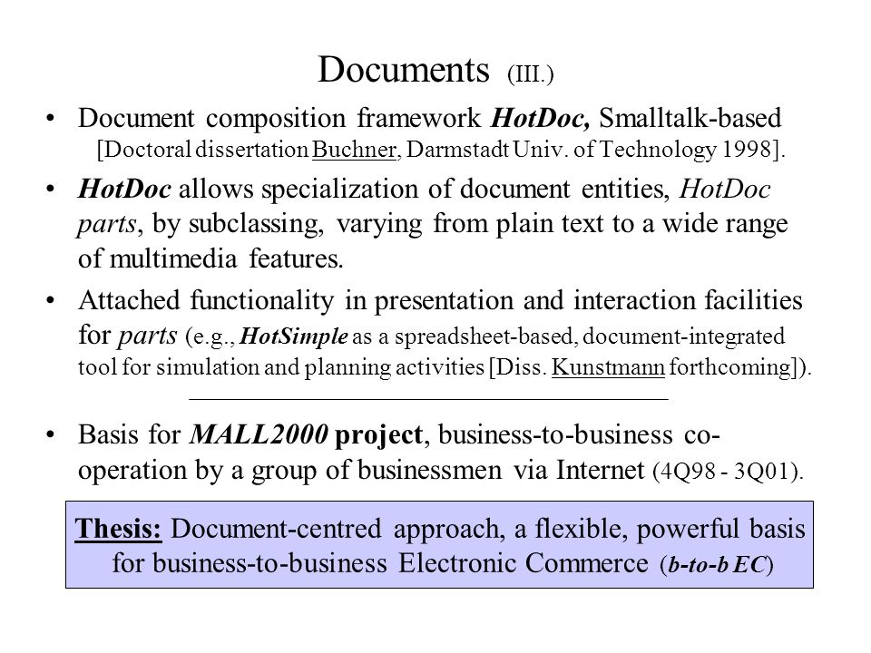 Documents (III.) Document composition framework HotDoc, Smalltalk-based [Doctoral dissertation Buchner, Darmstadt Univ. of Technology 1998]. HotDoc al