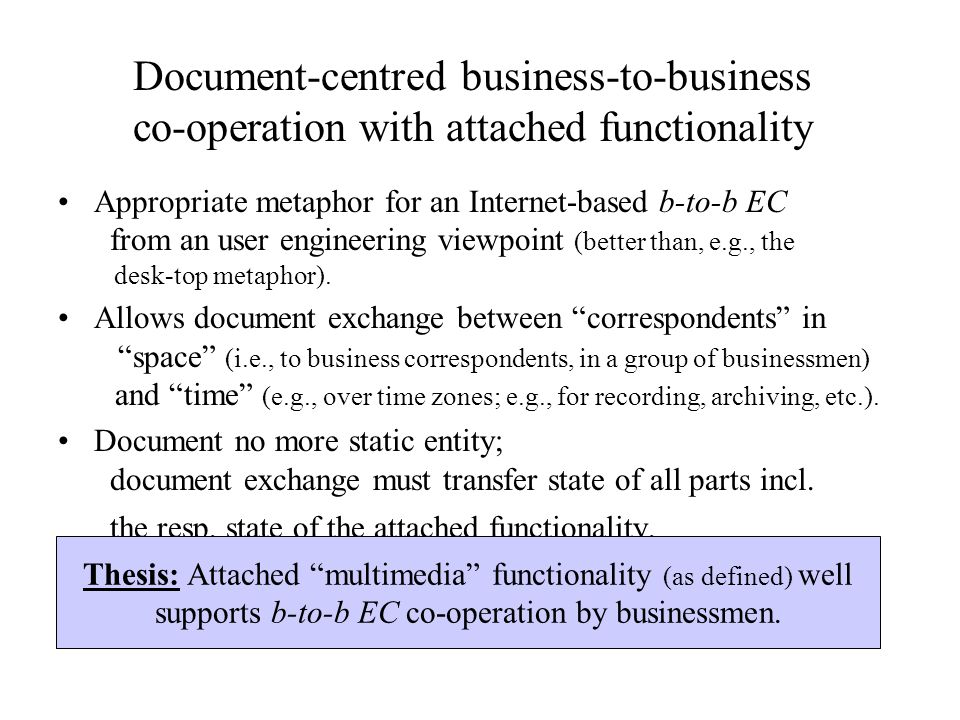 Document-centred business-to-business co-operation with attached functionality Appropriate metaphor for an Internet-based b-to-b EC from an user engin
