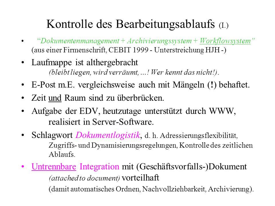 Kontrolle des Bearbeitungsablaufs (I.) Dokumentenmanagement + Archivierungssystem + Workflowsystem (aus einer Firmenschrift, CEBIT 1999 - Unterstreichung HJH -) Laufmappe ist althergebracht (bleibt liegen, wird verräumt,....