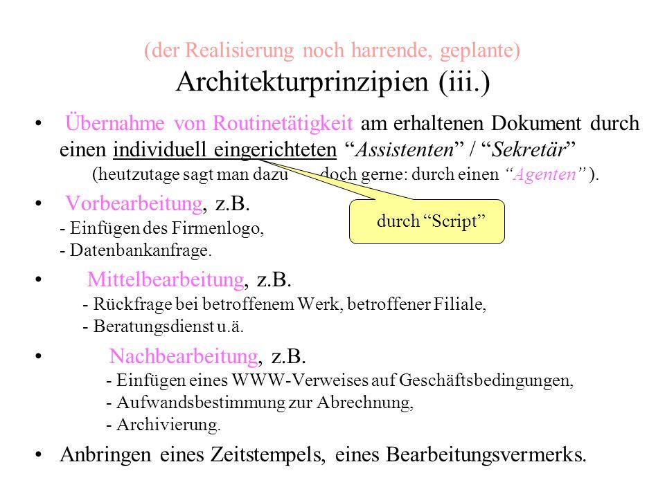 (der Realisierung noch harrende, geplante) Architekturprinzipien (iii.) Übernahme von Routinetätigkeit am erhaltenen Dokument durch einen individuell eingerichteten Assistenten / Sekretär (heutzutage sagt man dazu doch gerne: durch einen Agenten ).
