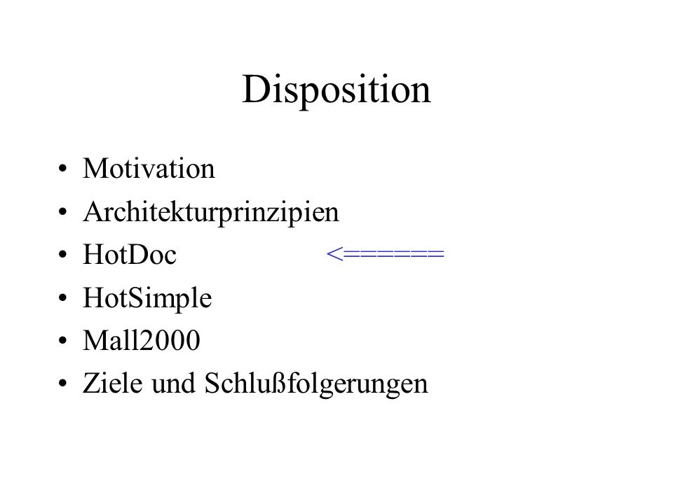 Disposition Motivation Architekturprinzipien HotDoc<====== HotSimple Mall2000 Ziele und Schlußfolgerungen