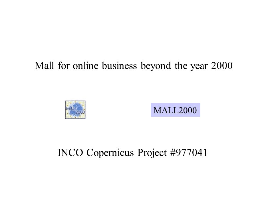 MALL2000 Mall for online business beyond the year 2000 INCO Copernicus Project #977041