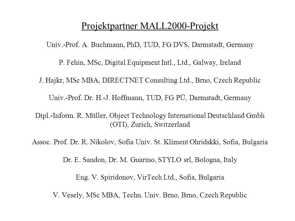 Projektpartner MALL2000-Projekt Univ.-Prof. A. Buchmann, PhD, TUD, FG DVS, Darmstadt, Germany P.