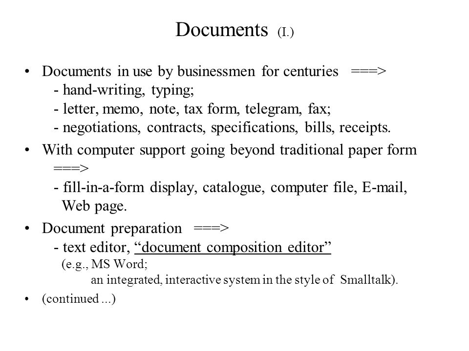 Documents (I.) Documents in use by businessmen for centuries ===> - hand-writing, typing; - letter, memo, note, tax form, telegram, fax; - negotiation