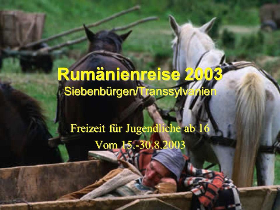 Rumänienreise 2003 Siebenbürgen/Transsylvanien Freizeit für Jugendliche ab 16 Vom 15.-30.8.2003