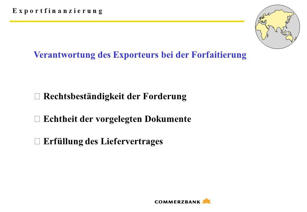 E x p o r t f i n a n z i e r u n g Verantwortung des Exporteurs bei der Forfaitierung  Rechtsbeständigkeit der Forderung  Echtheit der vorgelegten