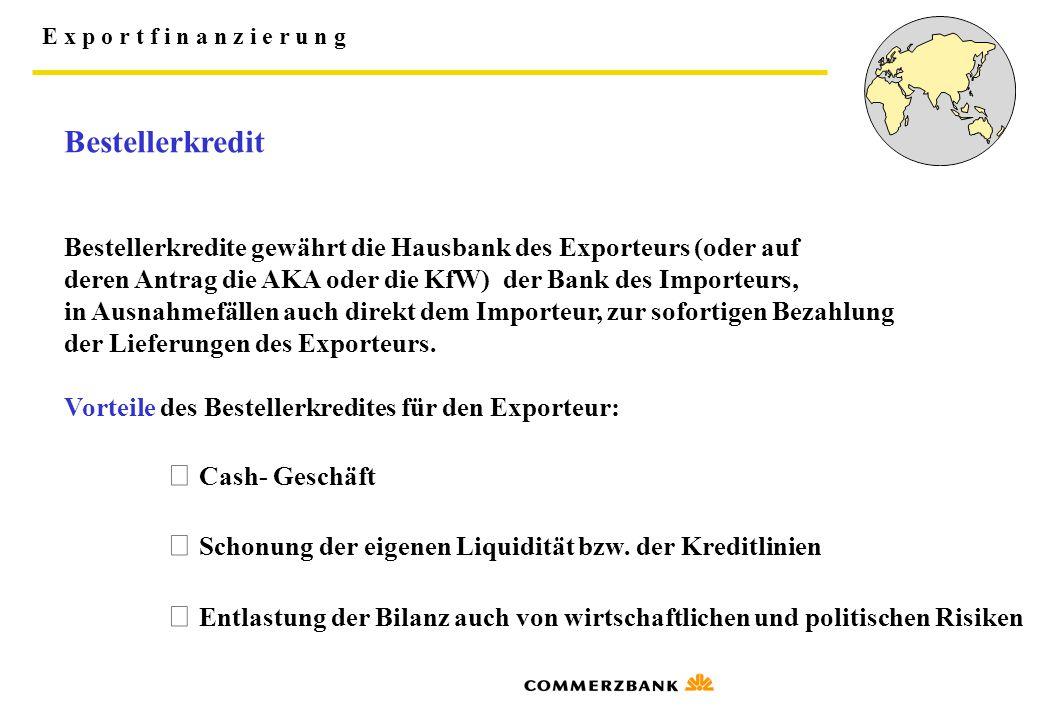 E x p o r t f i n a n z i e r u n g Bestellerkredit Bestellerkredite gewährt die Hausbank des Exporteurs (oder auf deren Antrag die AKA oder die KfW)