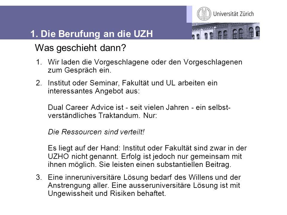 1. Die Berufung an die UZH 1.Wir laden die Vorgeschlagene oder den Vorgeschlagenen zum Gespräch ein. 2.Institut oder Seminar, Fakultät und UL arbeiten