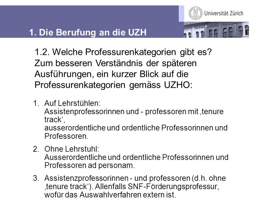 1. Die Berufung an die UZH 1.Auf Lehrstühlen: Assistenprofessorinnen und - professoren mit 'tenure track', ausserordentliche und ordentliche Professor
