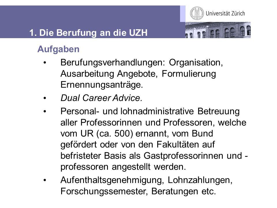 Aufgaben Berufungsverhandlungen: Organisation, Ausarbeitung Angebote, Formulierung Ernennungsanträge. Dual Career Advice. Personal- und lohnadministra