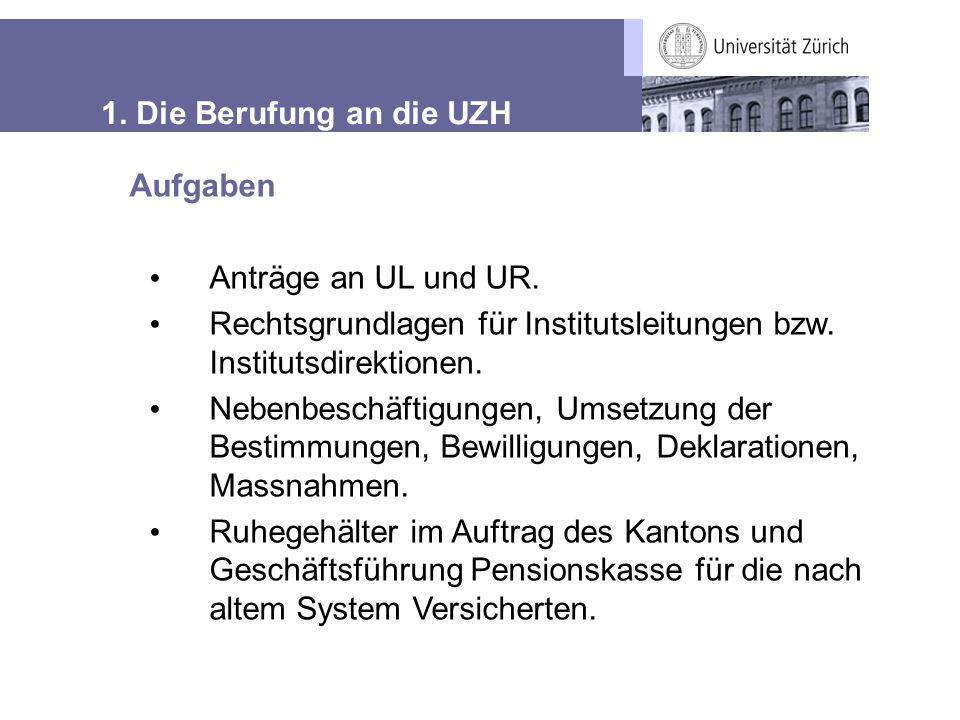 1. Die Berufung an die UZH Aufgaben Anträge an UL und UR. Rechtsgrundlagen für Institutsleitungen bzw. Institutsdirektionen. Nebenbeschäftigungen, Ums